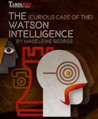 The (Curious Case of the) Watson Intelligence (8pm) @ Tampa Repertory Theatre